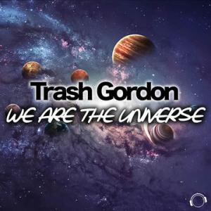 TRASH GORDON / WE ARE THE UNIVERSE